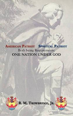 American Patriot / Spiritual Patriot Both Being Requirements: One Nation Under God