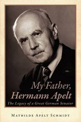 My Father, Hermann Apelt: The Legacy of a Great German Senator