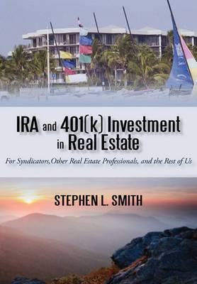 IRA and 401(k) Investment in Real Estate: For Syndicators, Other Real Estate Professionals, and the Rest of Us