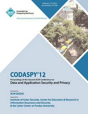 Codaspy 12 Proceedings of the Second ACM Conference on Data and Application Security and Privacy