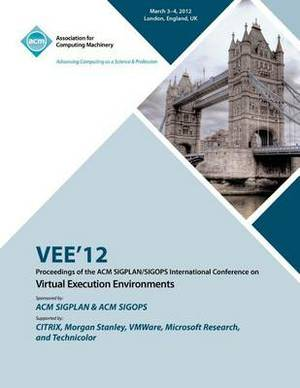 Vee 12 Proceedings of the ACM Sigplan/Sigops International Conference on Virtual Execution Environments