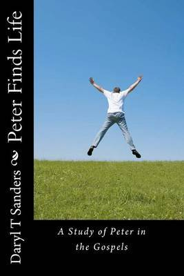 Peter Finds Life: Study of Peter in the Gospels