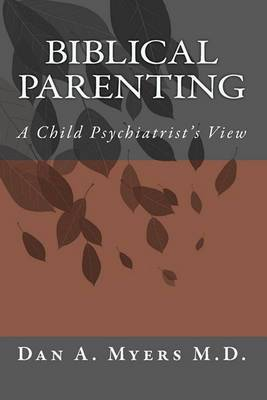 Biblical Parenting: A Child Psychiatrist's View