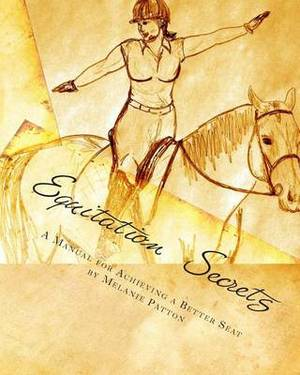Equitation Secrets: A Horse-Back Rider's Manual for Achieving a Better Seat