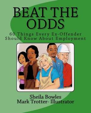 Beat the Odds: 60 Things Every Ex-Offender Should Know about Employment