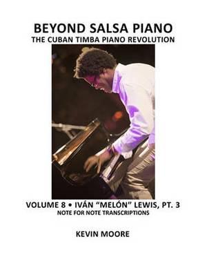 Beyond Salsa Piano: The Cuban Timba Piano Revolution: Volume 8- Ivan Melon Lewis, Part 3