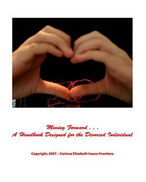 Moving Forward: A Handbook Designed for the Divorced Individual