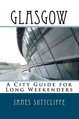 Glasgow - A City Guide for Long Weekenders