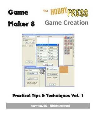 Game Maker 8 Game Creation: Practical Tips & Techniques Vol.1