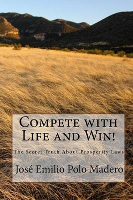 Compete with Life and Win!: The Secret Truth about Prosperity Laws