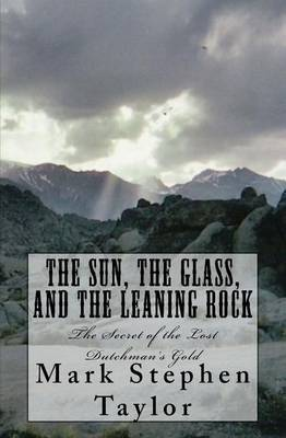 The Sun, the Glass, and the Leaning Rock: The Secret of the Lost Dutchman's Gold