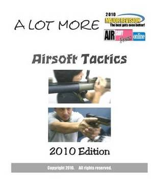 A Lot More Airsoft Tactics: 2010 Edition