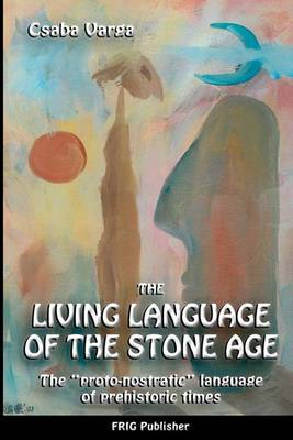 The Living Language of the Stone Age: The Proto-Nostratic Language of Prehistoric Times
