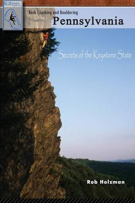 Rock Climbing and Bouldering Pennsylvania: Secrets of the Keystone State