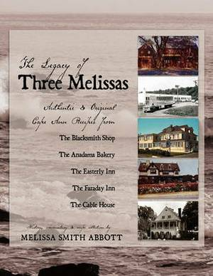 The Legacy of Three Melissas: Authentic and Original Cape Ann Recipes
