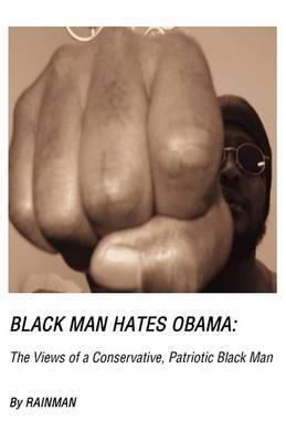 Black Man Hates Obama: The Views of a Conservative, Patriotic Black Man