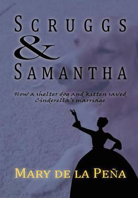 Scruggs and Samantha, How a Shelter Dog and Kitten Saved Cinderella's Marriage