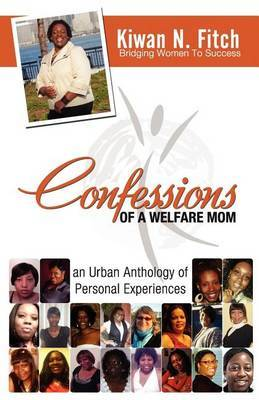 Confessions of a Welfare Mom: An Urban Anthology of Personal Experiences