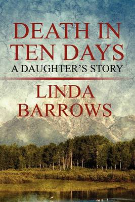 Death in Ten Days: A Daughter's Story
