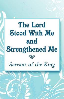 The Lord Stood with Me and Strengthened Me