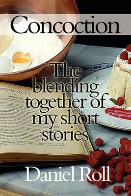 Concoction: The Blending Together of My Short Stories