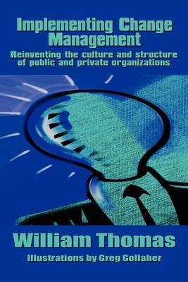 Implementing Change Management: Reinventing the Culture and Structure of Public and Private Organizations
