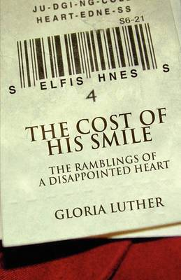 The Cost of His Smile: The Ramblings of a Disappointed Heart