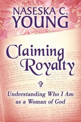 Claiming Royalty: Understanding Who I Am as a Woman of God