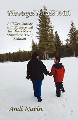 The Angel I Walk with: A Child's Journey with Epilepsy and the Vagus Nerve Stimulator (Vns) Solution
