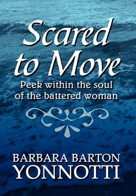 Scared to Move: Peek Within the Soul of the Battered Woman