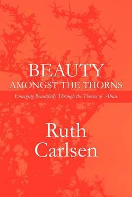 Beauty Amongst the Thorns: Standing Strong and Walking Proud Even Through the Thorns of Abuse