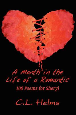 A Month in the Life of a Romantic: 100 Poems for Sheryl