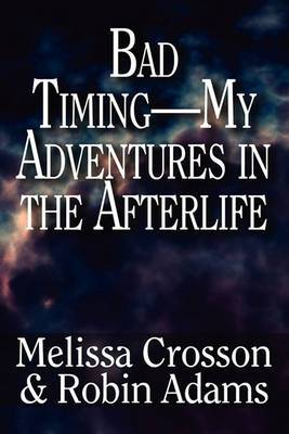Bad Timing-My Adventures in the Afterlife