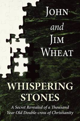 Whispering Stones: A Secret Revealed of a Thousand Year Old Double-Cross of Christianity