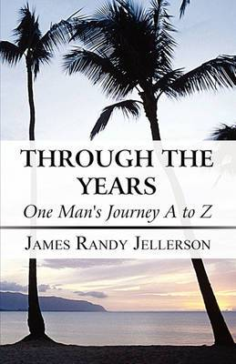 Through the Years: One Man's Journey A to Z