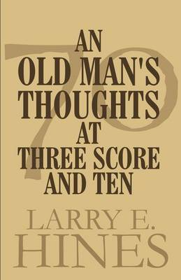 An Old Man's Thoughts at Three Score and Ten