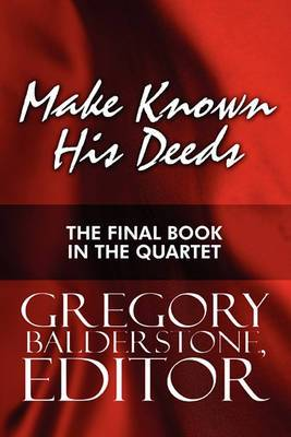 Make Known His Deeds: The Final Book in the Quartet