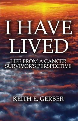 I Have Lived: Life from a Cancer Survivor's Perspective
