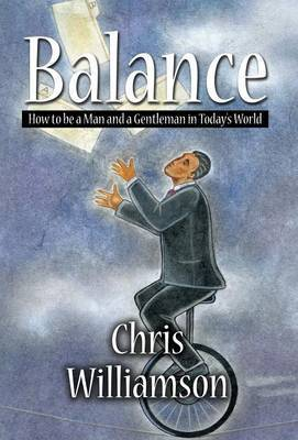 Balance: How to Be a Man and a Gentleman in Today's World