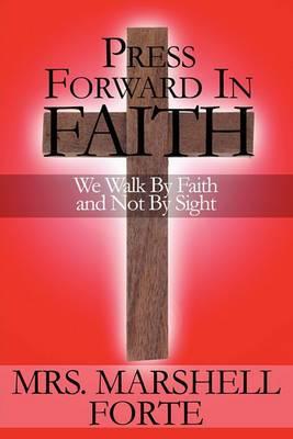 Press Forward in Faith: We Walk by Faith and Not by Sight