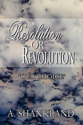 Resolution or Revolution: Our Choice'