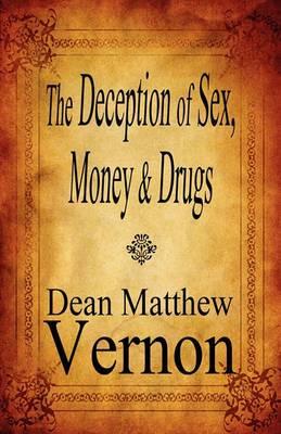 The Deception of Sex, Money & Drugs