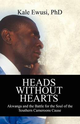 Heads Without Hearts: Akwanga and the Battle for the Soul of the Southern Cameroons Cause