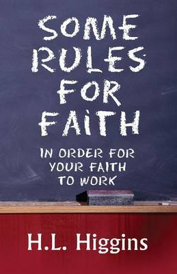 Some Rules for Faith: In Order for Your Faith to Work