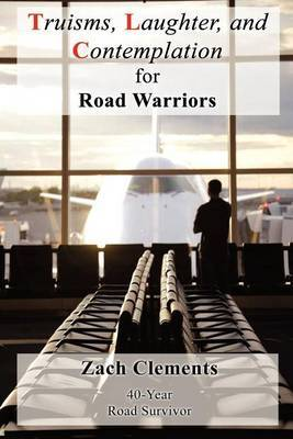 Truisms, Laughter, and Contemplation for Road Warriors