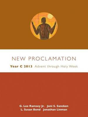 New Proclamation: Year C 2013: Advent Through Holy Week: December 2, 2012-March 31, 2013