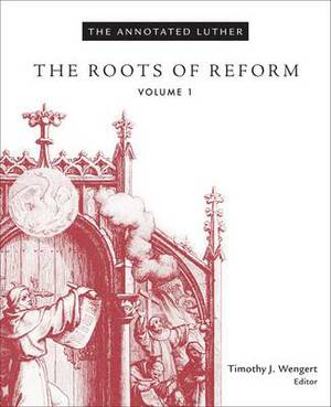 The Annotated Luther: The Roots of Reform: Volume 1