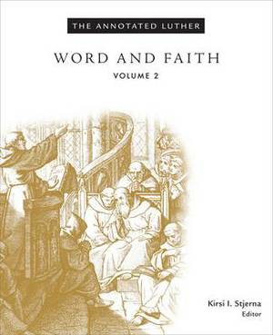 The Annotated Luther: Word and Faith: Volume 2