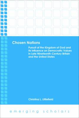 Chosen Nations: Pursuit of the Kingdom of God and Its Influence on Democratic Values in Late Nineteenth-century Britain and the U. S.