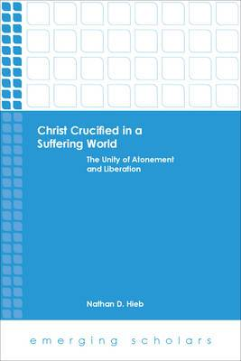 Christ Crucified in a Suffering World: The Unity of Atonement and Liberation